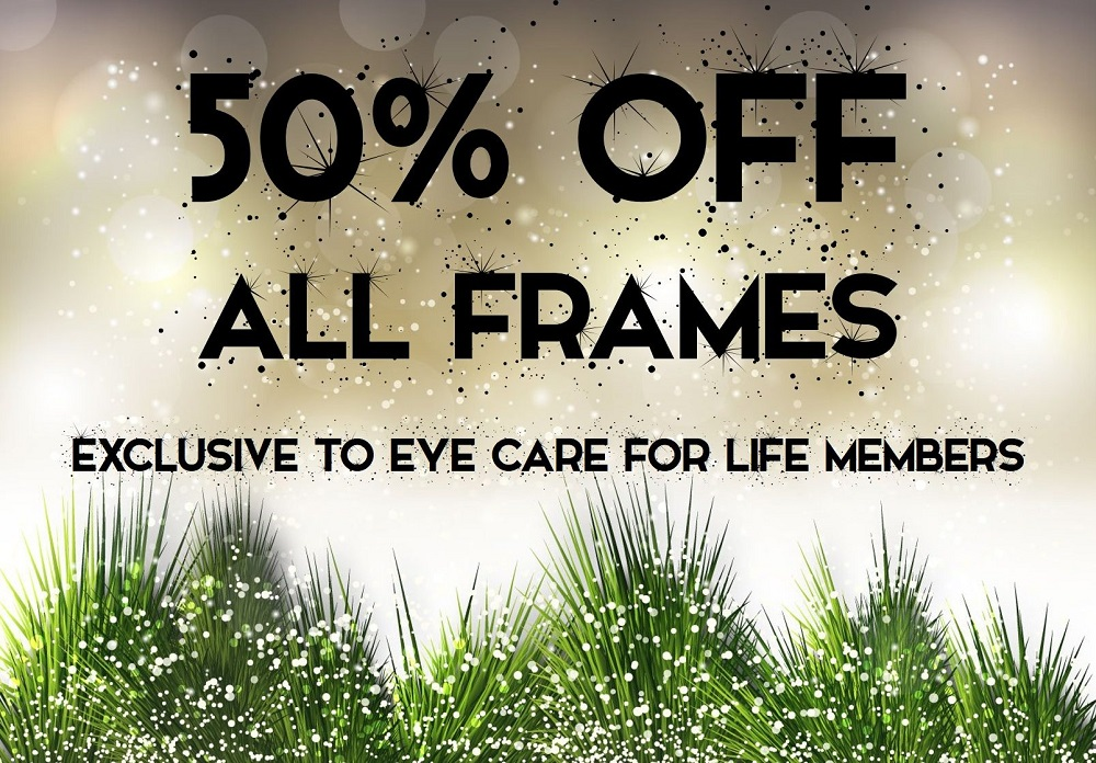Eye Care for Life members only- 50% off all frames